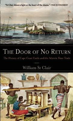 Click for more detail about The Door of No Return: The History of Cape Coast Castle and the Atlantic Slave Trade by William St. Clair