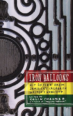 Click for a larger image of Iron Balloons: Fiction from Jamaica's Calabash Writer's Workshop
