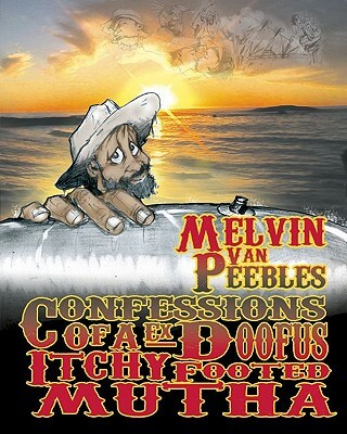 Click for more detail about Confessions of a Ex-Doofus-Itchyfooted Mutha by Melvin Van Peebles