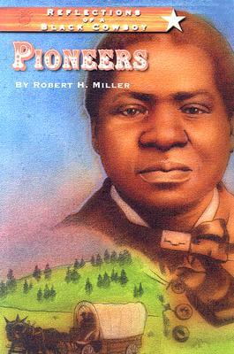 Click for more detail about Reflections of a Black Cowboy: Pioneers by Robert H. Miller