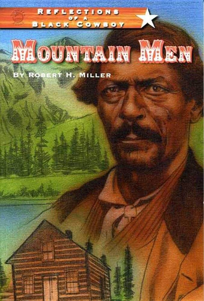 Click for more detail about Reflections of a Black Cowboy: Mountain Men by Robert H. Miller
