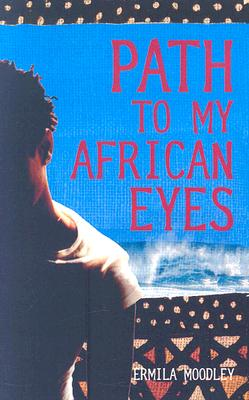 Click for more detail about Path To My African Eyes by Ermila Moodley