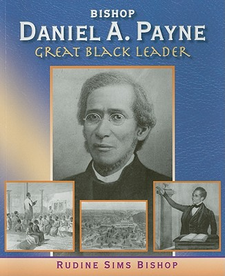 Click for more detail about Bishop Daniel A. Payne: Great Black Leader by Rudine Sims Bishop