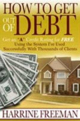 Click for more detail about How to Get Out of Debt: Get an a Credit Rating for Free Using the System I've Used Successfully With Thousands of Clients by Harrine Freeman