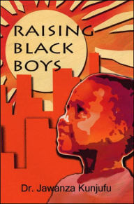 Click for more detail about Raising Black Boys by Jawanza Kunjufu