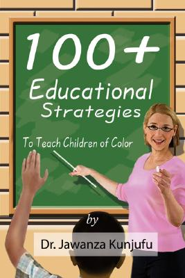 Click for more detail about 100+ Educational Strategies to Teach Children of Color by Jawanza Kunjufu
