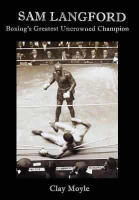 Click for a larger image of Sam Langford: Boxing's Greatest Uncrowned Champion