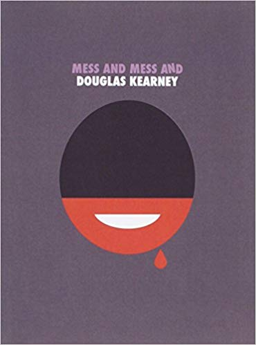 Click for more detail about Mess and Mess and by Douglas Kearney