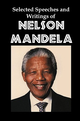 Book Cover Selected Speeches and Writings of Nelson Mandela: The End of Apartheid in South Africa by Nelson Mandela