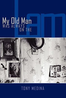 Click for more detail about My Old Man Was Always On The Lam by Tony Medina
