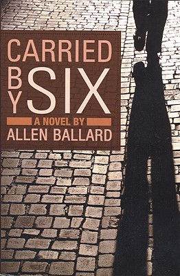Click for more detail about Carried By Six by Allen Ballard