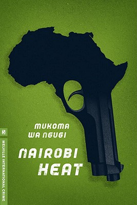 Click for more detail about Nairobi Heat (Melville International Crime) by Mũkoma wa Ngũgĩ