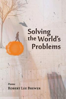 Click for more detail about Solving the World's Problems by Robert Lee Brewer