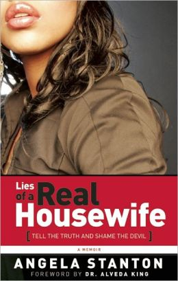 Click for more detail about Lies of a Real Housewife: Tell the Truth and Shame the Devil  by Angela Stanton, Anthony Whyte, and Alveda King