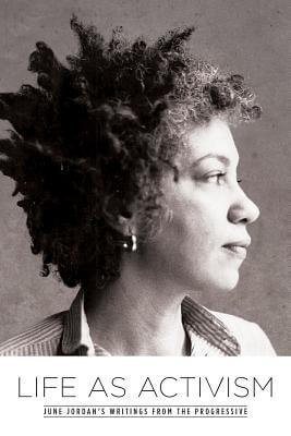 Click for more detail about Life as Activism: June Jordan's Writings from the Progressive by June Jordan