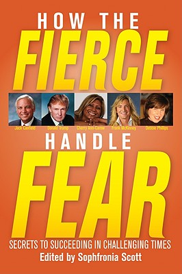 Click for more detail about How the Fierce Handle Fear - Secrets to Succeeding in Challenging Times by Sophfronia Scott