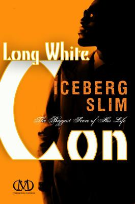 Book Cover Long White Con: The Biggest Score of His Life by Iceberg Slim