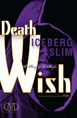 Click for more detail about Death Wish: A Story of the Mafia by Iceberg Slim