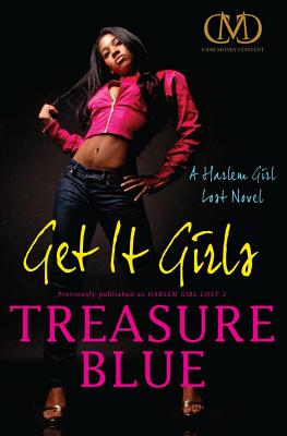 Click for more detail about Get It Girls: A Harlem Girl Lost Novel by Treasure Blue