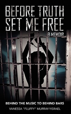 "Click for more detail about Before Truth Set Me Free: Behind The Music To Behind Bars - A Memoir by Vanessa ""Fluffy"" Murray-Yisrael"