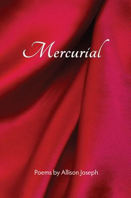 Click for more detail about Mercurial by Allison Joseph