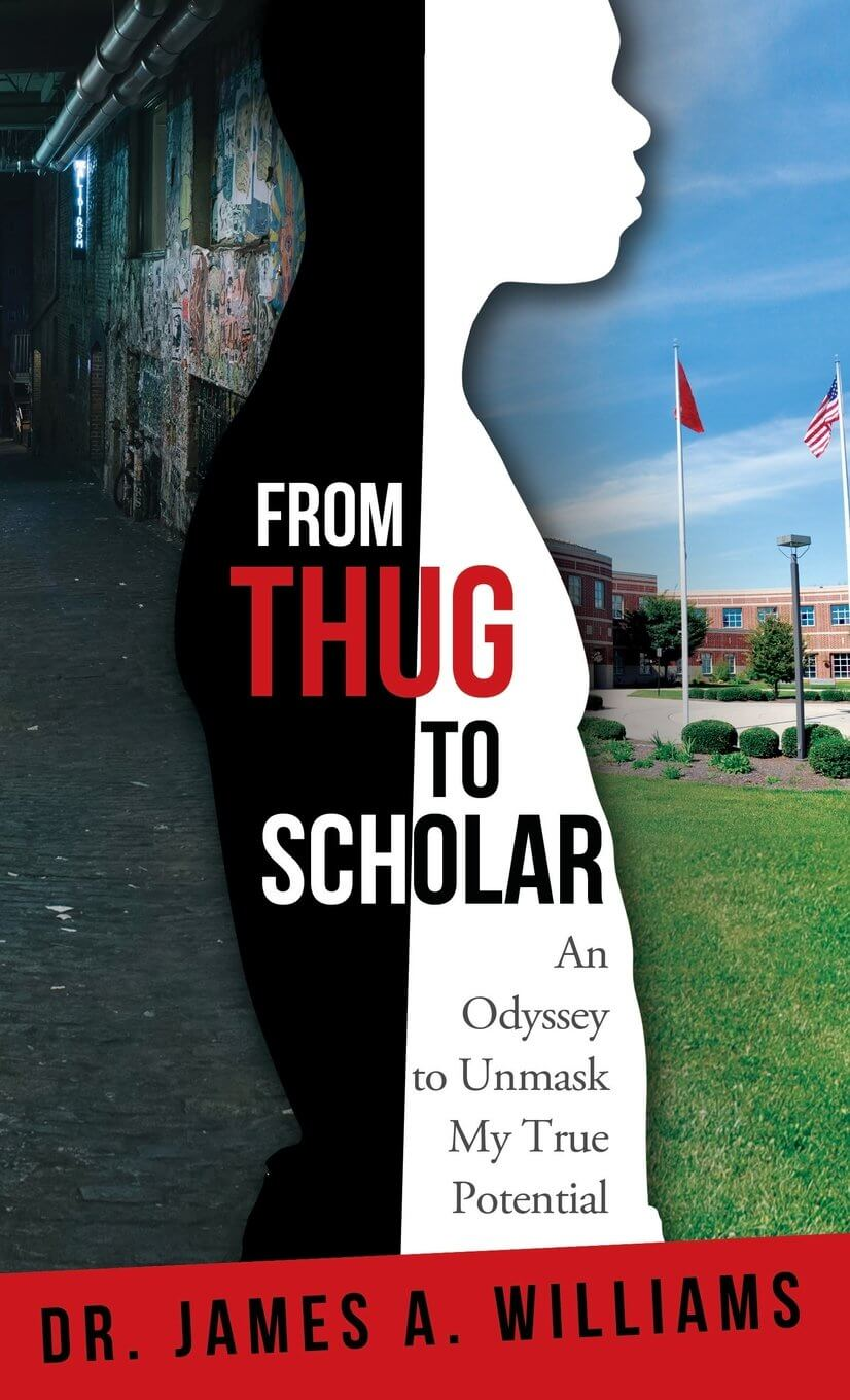 Click for more detail about From Thug to Scholar: An Odyssey to Unmask My True Potential by James A. Williams