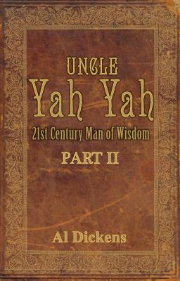 Click for more detail about Uncle Yah Yah: 21St Century Man Of Wisdom, Part 2 by Al Dickens