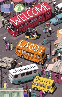 Click for a larger image of Welcome to Lagos: A Novel