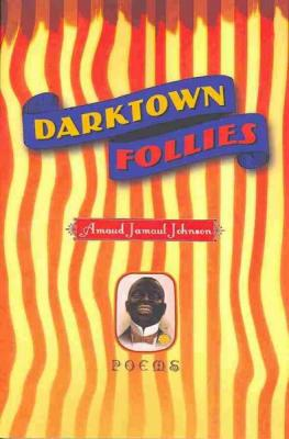 Click for more detail about Darktown Follies: Poems by Amaud Jamaul Johnson