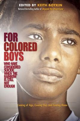 Click for more detail about For Colored Boys Who Have Considered Suicide When The Rainbow Is Still Not Enough: Coming Of Age, Coming Out, And Coming Home by Keith Boykin