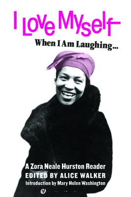 Click for more detail about I Love Myself When I Am Laughing… and Then Again When I Am Looking Mean and Impressive: A Zora Neale Hurston Reader by Alice Walker