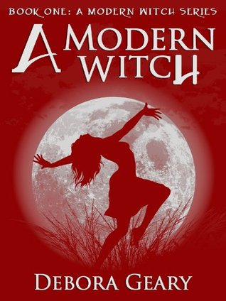 Click for more detail about A Modern Witch (A Modern Witch Series: Book 1) by Debora Geary