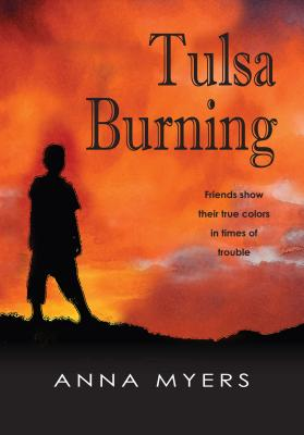 Click for more detail about Tulsa Burning: Friends Show Their True Colors in Times of Trouble by Anna Myers