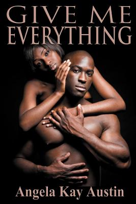 Click for more detail about Give Me Everything by Angela Kay Austin