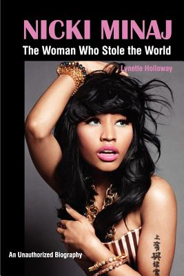 Click for more detail about Nicki Minaj: The Woman Who Stole The World by Lynette Holloway