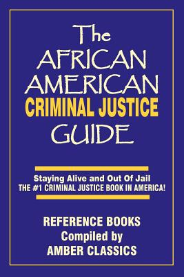 Click to go to detail page for The African American Criminal Justice Guide: Staying Alive And Out Of Jail -The #1 Criminaljustice Guidein America