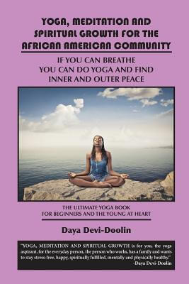 Click for more detail about Yoga, Meditation and Spiritual Growth for the African American Community by Daya Devi-Doolin