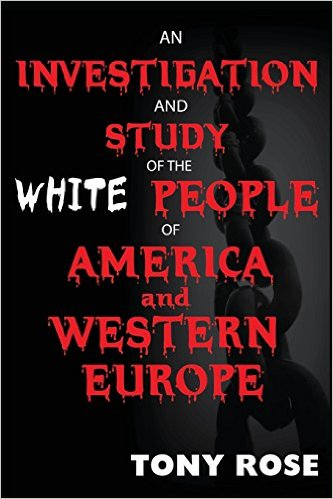 Click for more detail about An Investigation and Study of the White People of America and Western Europe by Tony Rose