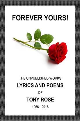 Click for more detail about Forever Yours: The Unpublished Works: Lyrics and Poems of Tony Rose 1966 - 2016 by Tony Rose