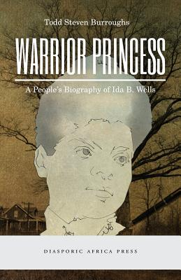 Click for more detail about Warrior Princess: A People's Biography of Ida B. Wells by Todd Steven Burroughs