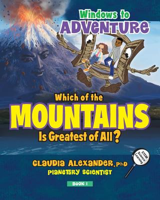 Click for more detail about Windows to Adventure: Which of the Mountains Is Greatest of All? by Claudia Alexander