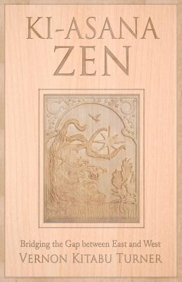 book cover Ki-Asana Zen: Bridging the Gap Between East and West by Vernon Kitabu Turner