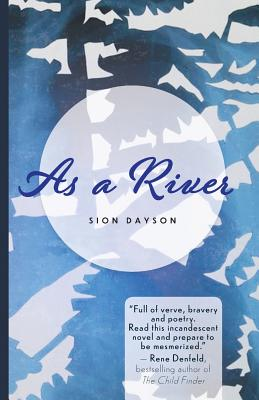 Click for more detail about As a River by Sion Dayson