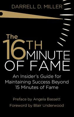 Click for more detail about The 16th Minute of Fame: An Insider's Guide for Maintaining Success Beyond 15 Minutes of Fame by Darrell Miller