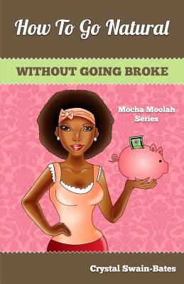 Click for more detail about How to Go Natural Without Going Broke by Crystal Swain-Bates