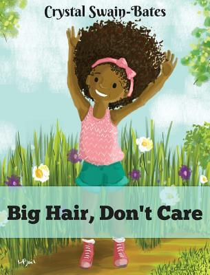 Click for more detail about Big Hair, Don't Care by Crystal Swain-Bates
