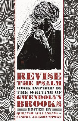 Click for more detail about Revise the Psalm: Work Celebrating the Writing of Gwendolyn Brooks by Quraysh Ali Lansana and Sandra Jackson-Opoku