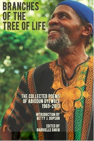 Click for more detail about Branches of the Tree of Life: The Collected Poems of Abiodun Oyewole 1969-2013 by Abiodun Oyewole