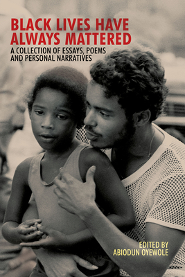 Click for more detail about Black Lives Have Always Mattered: A Collection of Essays, Poems, and Personal Narratives by Abiodun Oyewole