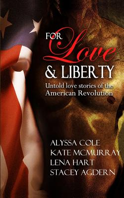 Click for more detail about For Love & Liberty: Untold love stories of the American Revolution by Alyssa Cole, Lena Hart, Kate McMurray, and Stacey Agdern